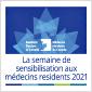 SEMAINE DE SENSIBILISATION AUX MÉDECINS RÉSIDENTS DE 2021